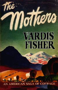 The Mothers, by Vardis Fisher [First Ed.]